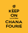 KEEP ON LOVING CHANA FOURIE - Personalised Poster A4 size