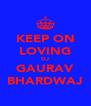 KEEP ON LOVING DJ GAURAV BHARDWAJ - Personalised Poster A4 size