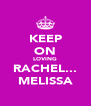 KEEP ON LOVING RACHEL... MELISSA - Personalised Poster A4 size