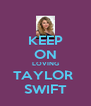 KEEP ON LOVING TAYLOR  SWIFT - Personalised Poster A4 size