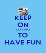 KEEP ON LOVING TO HAVE FUN - Personalised Poster A4 size