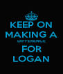 KEEP ON MAKING A DIFFERENCE FOR LOGAN - Personalised Poster A4 size