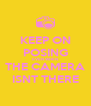 KEEP ON POSING EVEN WHEN THE CAMERA ISNT THERE - Personalised Poster A4 size