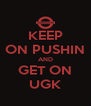 KEEP ON PUSHIN AND GET ON UGK - Personalised Poster A4 size