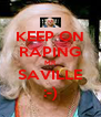 KEEP ON RAPING MR SAVILLE :-) - Personalised Poster A4 size