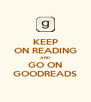 KEEP ON READING AND GO ON GOODREADS - Personalised Poster A4 size
