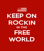 KEEP ON ROCKIN IN THE FREE WORLD - Personalised Poster A4 size