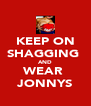 KEEP ON SHAGGING  AND WEAR  JONNYS - Personalised Poster A4 size