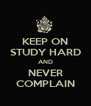 KEEP ON STUDY HARD AND NEVER COMPLAIN - Personalised Poster A4 size