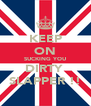 KEEP ON SUCKING YOU DIRTY  SLAPPER !! - Personalised Poster A4 size