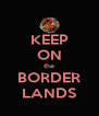 KEEP ON the BORDER LANDS - Personalised Poster A4 size