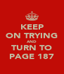 KEEP ON TRYING AND TURN TO PAGE 187 - Personalised Poster A4 size