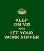 KEEP ON VZI AND LET YOUR WORK SUFFER - Personalised Poster A4 size