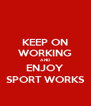 KEEP ON WORKING AND ENJOY SPORT WORKS - Personalised Poster A4 size