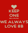 KEEP ONE BECAUSE WE ALWAYS LOVE 8B - Personalised Poster A4 size
