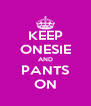 KEEP ONESIE AND PANTS ON - Personalised Poster A4 size