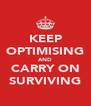 KEEP OPTIMISING AND CARRY ON SURVIVING - Personalised Poster A4 size