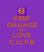 KEEP ORANGE AND LOVE C.I.L.F.B - Personalised Poster A4 size