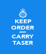 KEEP ORDER AND CARRY TASER - Personalised Poster A4 size