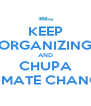 KEEP ORGANIZING AND CHUPA CLIMATE CHANGE! - Personalised Poster A4 size