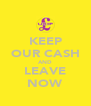 KEEP OUR CASH AND LEAVE NOW - Personalised Poster A4 size