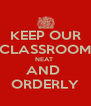 KEEP OUR CLASSROOM NEAT  AND  ORDERLY - Personalised Poster A4 size