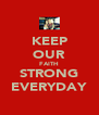 KEEP OUR FAITH STRONG EVERYDAY - Personalised Poster A4 size