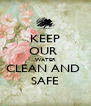 KEEP OUR  WATER CLEAN AND  SAFE - Personalised Poster A4 size