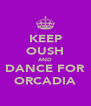 KEEP OUSH AND DANCE FOR ORCADIA - Personalised Poster A4 size