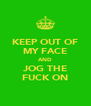 KEEP OUT OF MY FACE AND JOG THE FUCK ON - Personalised Poster A4 size