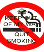 KEEP OUT  OF MY WAY I'VE QUIT SMOKING - Personalised Poster A4 size
