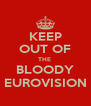 KEEP OUT OF THE  BLOODY EUROVISION - Personalised Poster A4 size