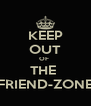 KEEP OUT OF  THE  FRIEND-ZONE - Personalised Poster A4 size