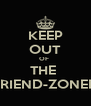 KEEP OUT OF  THE  FRIEND-ZONED - Personalised Poster A4 size