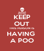 KEEP OUT THIS PERSON IS HAVING  A POO - Personalised Poster A4 size