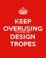 KEEP OVERUSING PLAYED-OUT DESIGN TROPES - Personalised Poster A4 size