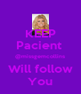 KEEP Pacient  @missgemcollins Will follow You - Personalised Poster A4 size
