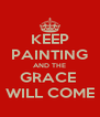 KEEP PAINTING AND THE GRACE  WILL COME - Personalised Poster A4 size