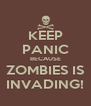 KEEP PANIC BECAUSE ZOMBIES IS INVADING! - Personalised Poster A4 size