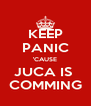 KEEP PANIC 'CAUSE JUCA IS  COMMING - Personalised Poster A4 size