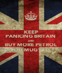 KEEP PANICING BRITAIN AND BUY MORE PETROL YOU MUG'S!!! - Personalised Poster A4 size