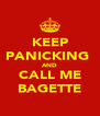 KEEP PANICKING  AND CALL ME BAGETTE - Personalised Poster A4 size