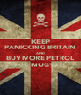 KEEP PANICKING BRITAIN AND BUY MORE PETROL YOU MUG'S!!! - Personalised Poster A4 size