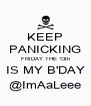 KEEP PANICKING FRIDAY THE 13th IS MY B'DAY @ImAaLeee - Personalised Poster A4 size