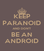 KEEP PARANOID AND DON'T BE AN ANDROID - Personalised Poster A4 size