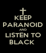KEEP PARANOID AND LISTEN TO BLACK  - Personalised Poster A4 size