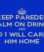 KEEP PAREDES CALM ON DRINKS AND NO 1 WILL CARRY HIM HOME - Personalised Poster A4 size
