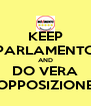 KEEP PARLAMENTO AND DO VERA OPPOSIZIONE - Personalised Poster A4 size