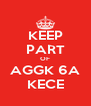KEEP PART OF AGGK 6A KECE - Personalised Poster A4 size