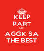 KEEP PART OF AGGK 6A THE BEST - Personalised Poster A4 size